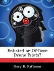 Enlisted or Officer Drone Pilots? by Gary B Rafinson (Paperback / softback, 2012)