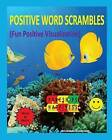 Positive Word Scrambles (Fun Positive Visualization): Relax & Enjoy Unscrambling Letters to Form Positive Words by Chris McMullen, Carolyn Kivett (Paperback / softback, 2011)