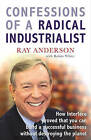 Confessions of a Radical Industrialist: How Interface Proved That You Can Build a Successful Business without Destroying the Planet by Ray Anderson (Paperback, 2011)