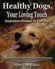 Healthy Dogs, Your Loving Touch by Sherri T Cappabianca (Paperback / softback, 2010)