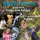 Bubble's World Book Five Frogs and Fairies 9781456767303 by Jules Paperback