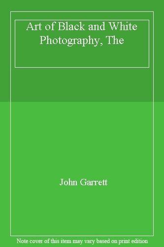 Art of Black and White Photography, The,John Garrett