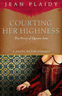 Courting Her Highness: The Story of Queen Anne by Jean Plaidy (Paperback / softback)