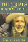 The Trials of the Westward Trail by Dale Janda (Paperback / softback, 2001)