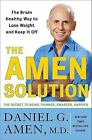 The Amen Solution : The Brain Healthy Way to Lose Weight and Keep It Off by Daniel G. Amen (2011, Hardcover)