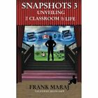 Snapshots 3: Unveiling the Classroom of Life by Frank Maraj (Paperback / softback, 2014)