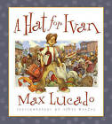 A Hat for Ivan by Max Lucado (Hardback, 2004)