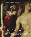 The Controversy of Renaissance Art by Alexander Nagel (Hardback, 2011)
