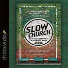 Slow Church: Cultivating Community in the Patient Way of Jesus by C Christopher Smith, Dr John Pattison (CD-Audio, 2016)
