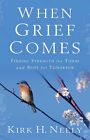 When Grief Comes: Finding Strength for Today and Hope for Tomorrow by Kirk H. Neely (Paperback, 2007)