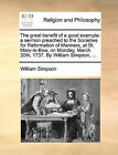 The Great Benefit of a Good Example: A Sermon Preached to the Societies for Reformation of Manners, at St. Mary-Le-Bow, on Monday, March 20th, 1737. by William Simpson, ... by Dr. William Simpson (Paperback / softback, 2010)