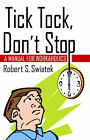 Tick Tock, Don't Stop by Robert S. Swiatek (Paperback, 2003)