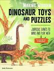 Making Wooden Dinosaur Toys and Puzzles: Jurassic Giants to Make and Play by Judy Peterson (Paperback, 2016)