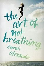 The Art of Not Breathing by Sarah Alexander (2016, Hardcover)