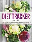Diet Tracker: Track the Pounds as They Fall Away by Speedy Publishing LLC (Paperback / softback, 2015)