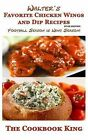 Walter's Favorite Chicken Wings and Dip Recipes: Btab Edition by The Cookbook King (Paperback / softback, 2015)