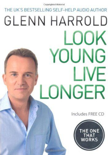 Look Young, Live Longer: The Secret to Changing Your Life and Slowing the Agei,
