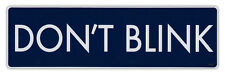 Bumper Sticker Decal - Don't Blink - Doctor Who, Dr. Who, British TV Series