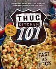 Thug Kitchen 101: Fast as F*ck by Thug Kitchen (Hardback, 2016)