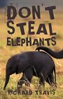 Don't Steal Elephants by Richard Travis