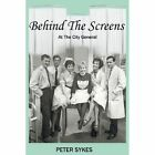 Behind the Screens at the City General Hospital by Peter Sykes (Paperback, 2013)