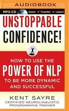 Unstoppable Confidence : How to Use the Power of NLP to Be More Dynamic and...