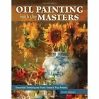 Oil Painting With the Masters: Essential Techniques from Today's Top Artists by Cindy Salaski (Hardback, 2014)