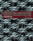 Constructing Architecture: Materials, Processes, Structures a Handbook by Birkhauser (Hardback, 2013)