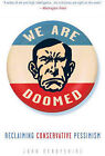 We Are Doomed: Reclaiming Conservative Pessimism by John Derbyshire (Paperback / softback, 2010)