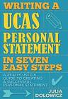 Writing a UCAS Personal Statement in Seven Easy Steps: A Really Useful Guide to Creating a Successful Personal Statement by Julia Dolowicz (Paperback, 2011)