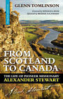 From Scotland to Canada: The Life of Pioneer Missionary Alexander Stewart by Glenn Tomlinson (Paperback / softback, 2008)