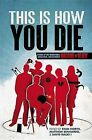 This Is How You Die: Stories of the Inscrutable, Infallible, Inescapable Machine of Death by Grand Central Publishing (Paperback / softback, 2013)