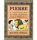 Pierre: a Cautionary Tale in Five Chapters and a Prologue by Maurice Sendak (Paperback, 2007)