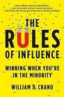 The Rules of Influence: Winning When You're in the Minority by William Crano (Hardback, 2012)