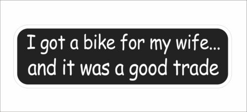 I Got a Bike for may wife Funny Danger Hard Hat Sticker Decal Motorcycle Decor