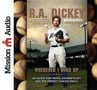 Wherever I Wind Up: My Quest for Truth, Authenticity and the Perfect Knuckleball by R A Dickey (CD-Audio, 2012)