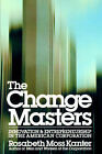 The Change Masters: Innovation and Entrepreneurship in the American Corporation by Rosabeth Moss Kanter (Paperback, 1985)