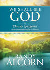 We Shall See God: Charles Spurgeon's Classic Devotional Thoughts on Heaven by Charles H Spurgeon, Randy Alcorn (Hardback, 2011)