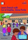 Learn French with Luc Et Sophie: A Story Based Scheme for Teaching French at KS2: Part 2: Years 5-6 by Barbara Scanes (Mixed media product, 2014)