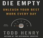 Die Empty: Unleash Your Best Work Every Day by Todd Henry (CD-Audio, 2014)