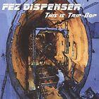 This Is Trip-Bop by Fez Dispenser (CD, Jul-2003, Fez Dispenser)