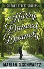 Harry Danced Divinely: Giffort Street Stories by Marian D Schwartz (Paperback / softback, 2014)