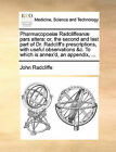 Pharmacopoei] Radcliffean] Pars Altera: Or, the Second and Last Part of Dr. Radcliff's Prescriptions, with Useful Observations &C. to Which Is Annex'd, an Appendix, ... by John Radcliffe (Paperback / softback, 2010)
