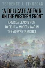 A Delicate Affair on the Western Front: America Learns How to Fight a Modern  Wa
