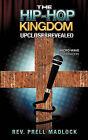 The Hip-Hop Kingdom Upclose and Revealed by Rev Prell Madlock (Paperback / softback, 2010)