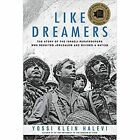 Like Dreamers: The Story of the Israeli Paratroopers Who Reunited Jerusalem and Divided A Nation by Yossi Klein Halevi (Paperback, 2014)