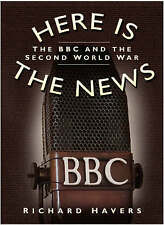 Here is the News: The BBC and the Second World War by Havers, Richard