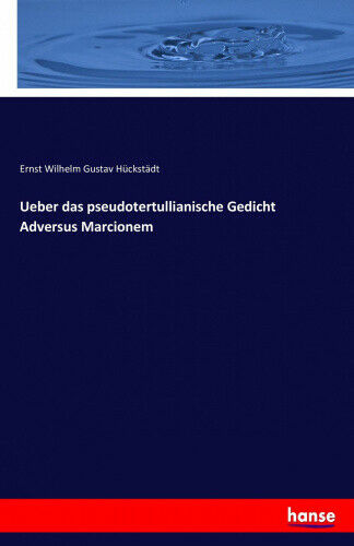 Ueber Das Pseudotertullianische Gedicht Adversus Marcionem [German].