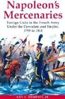 Napoleon's Mercenaries: Foreign Units in the French Army under the Consulate and Empire, 1799-1814 by Guy Dempsey (Hardback, 2002)