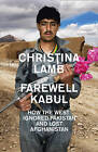 Farewell Kabul: From Afghanistan to a More Dangerous World by Christina Lamb (Hardback, 2015)